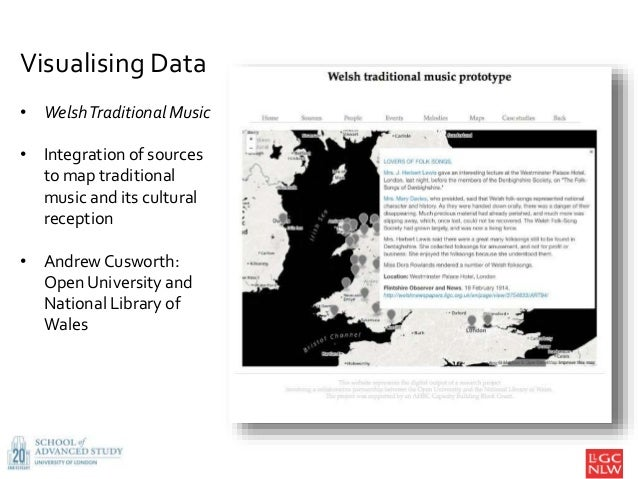 9 Visualising Data • WelshTraditional Music • Integration of sources to map traditional music and its cultural reception •...