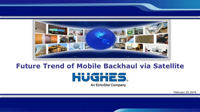 Future Trend of Mobile Backhaul via Satellite February 23, 2016