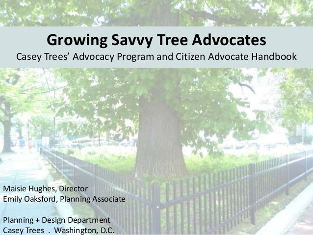 Growing Savvy Tree Advocates Casey Trees' Advocacy Program and Citizen Advocate Handbook  Maisie Hughes, Director Emily Oa...