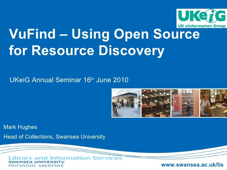 VuFind – Using Open Source for Resource Discovery Mark Hughes Head of Collections, Swansea University UKeiG Annual Seminar...