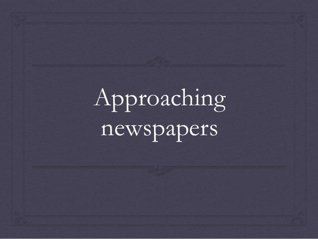 Approaching newspapers