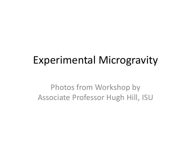 Experimental Microgravity   Photos from Workshop byAssociate Professor Hugh Hill, ISU