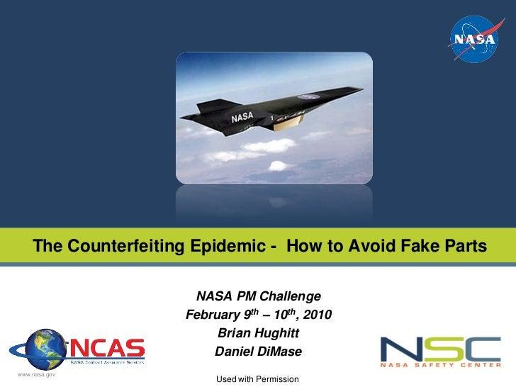 PRESENTATION TITLE    The Counterfeiting Epidemic - How to Avoid Fake Parts                      NASA PM Challenge        ...