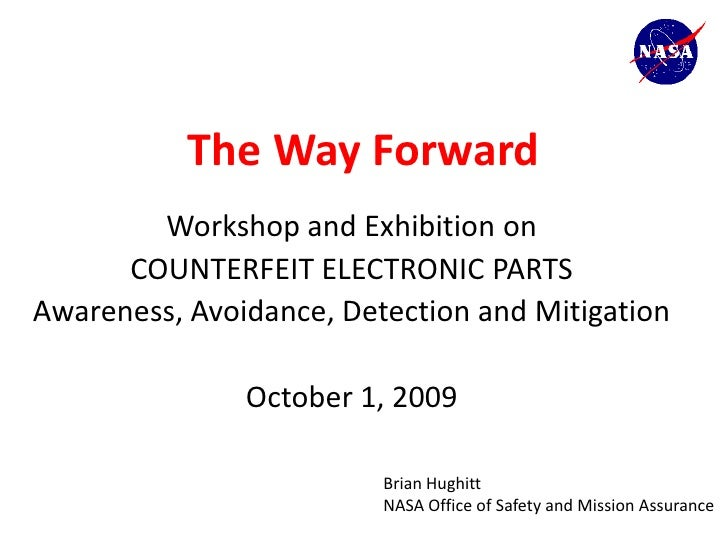 The Way Forward         Workshop and Exhibition on       COUNTERFEIT ELECTRONIC PARTS Awareness, Avoidance, Detection and ...