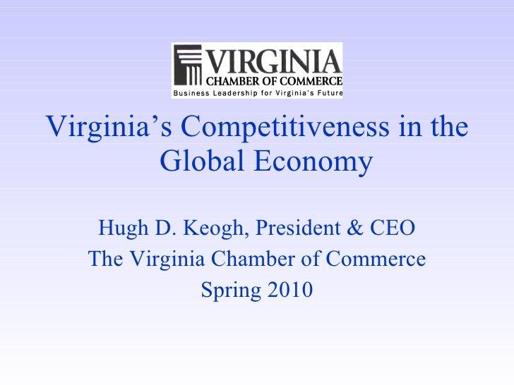 <ul><li>Virginia's Competitiveness in the Global Economy </li></ul><ul><li>Hugh D. Keogh, President & CEO </li></ul><ul><l...