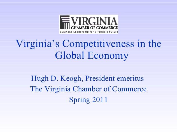 <ul><li>Virginia's Competitiveness in the Global Economy </li></ul><ul><li>Hugh D. Keogh, President emeritus  </li></ul><u...