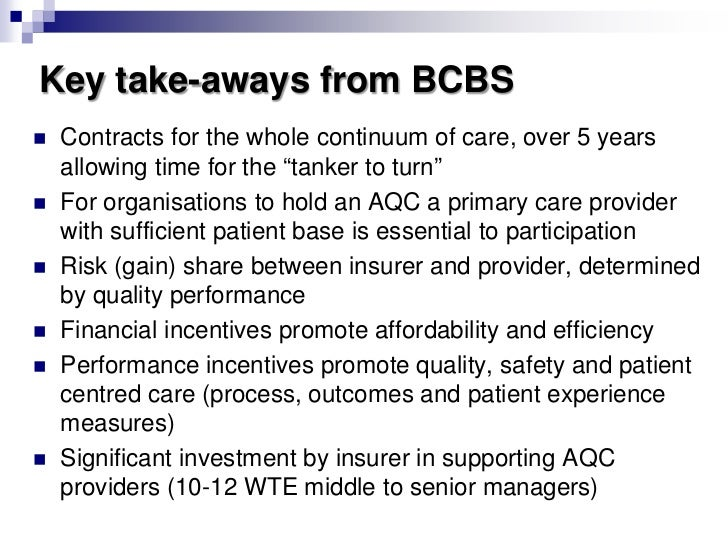 """Key take-aways from BCBS   Contracts for the whole continuum of care, over 5 years    allowing time for the """"tanker to tu..."""