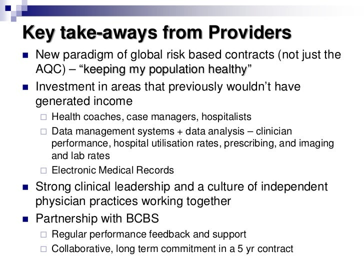 """Key take-aways from Providers   New paradigm of global risk based contracts (not just the    AQC) – """"keeping my populatio..."""