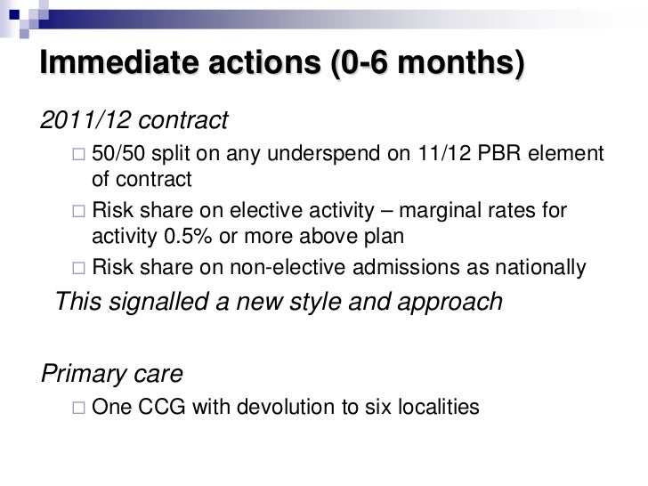 Immediate actions (0-6 months)2011/12 contract   50/50  split on any underspend on 11/12 PBR element    of contract   Ri...