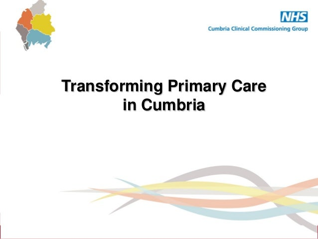 Health Policy Summit                                       Tital     Transforming Primary Care             in Cumbria     ...