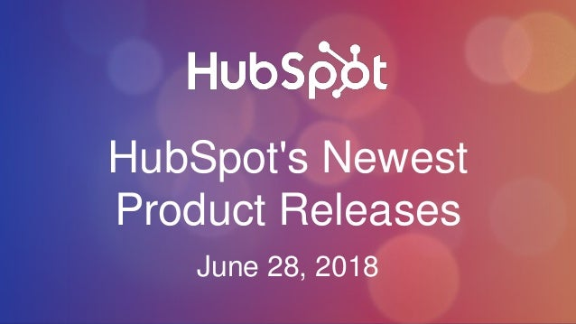 HubSpot's Newest Product Releases June 28, 2018