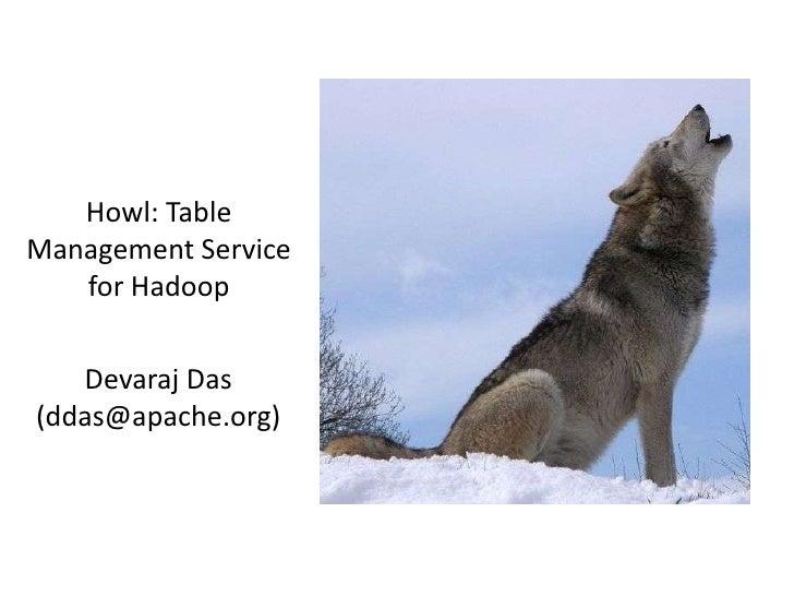 Howl: Table Management Service for Hadoop<br />Devaraj Das<br />(ddas@apache.org)<br />