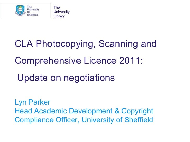 CLA Photocopying, Scanning and Comprehensive Licence 2011:  Update on negotiations Lyn Parker Head Academic Development & ...