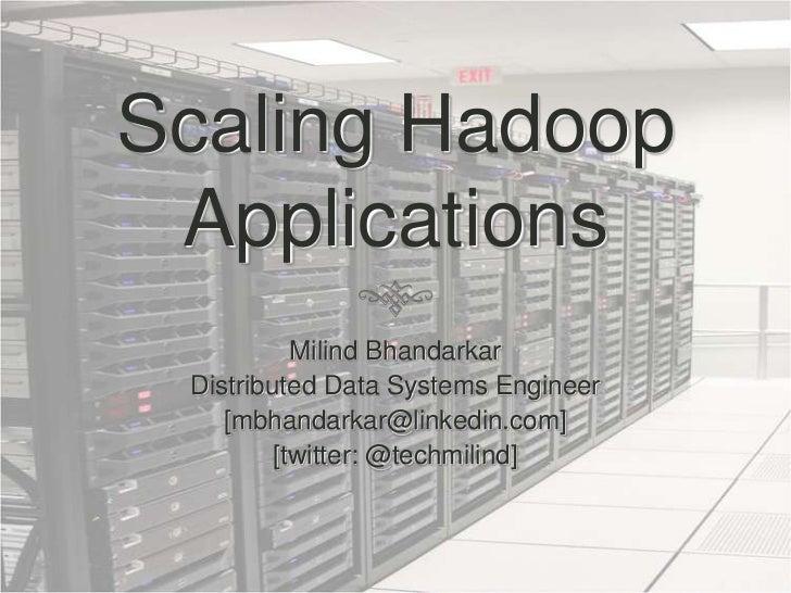 Scaling Hadoop Applications<br />Milind Bhandarkar<br />Distributed Data Systems Engineer<br />[mbhandarkar@linkedin.com]<...