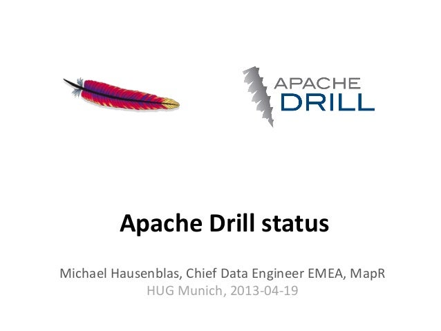 Apache  Drill  status   Michael  Hausenblas,  Chief  Data  Engineer  EMEA,  MapR   HUG  Munich,  2...
