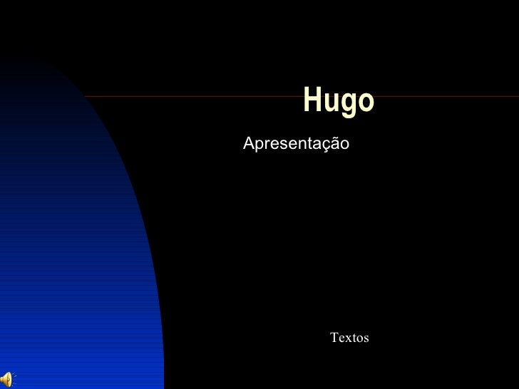 Hugo  Apresentação  Textos