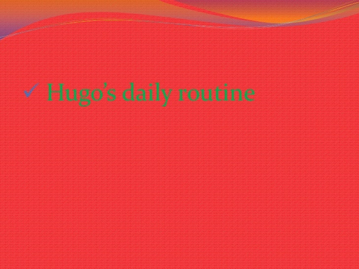  Hugo's daily routine
