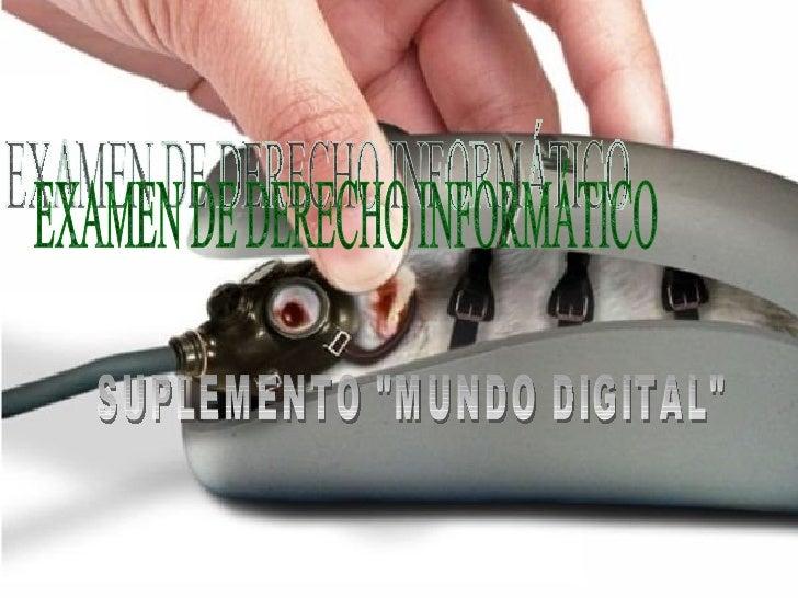 """EXAMEN DE DERECHO INFORMÁTICO SUPLEMENTO """"MUNDO DIGITAL"""""""