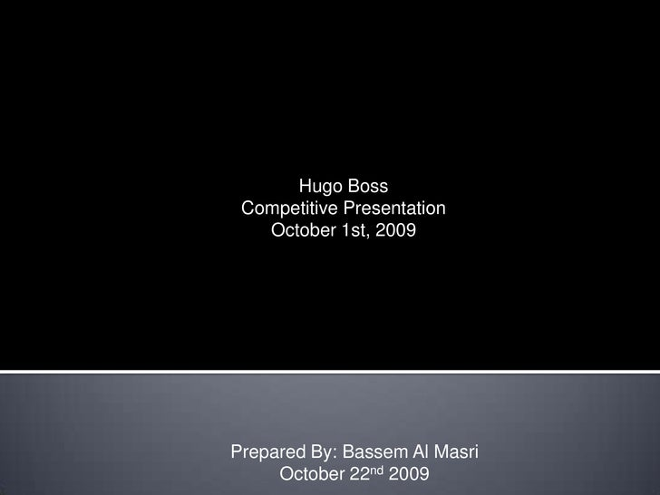 Hugo Boss<br />Competitive Presentation<br />October 1st, 2009<br />Prepared By: Bassem Al Masri<br />October 22nd2009<br />
