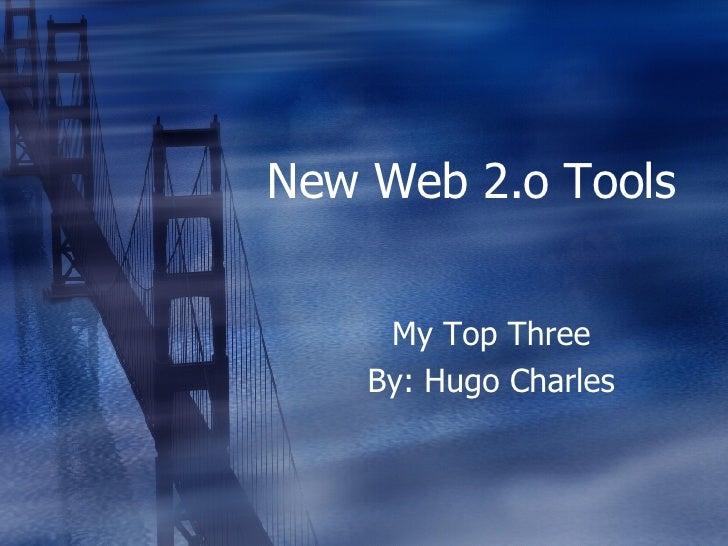 New Web 2.o Tools  My Top Three By: Hugo Charles