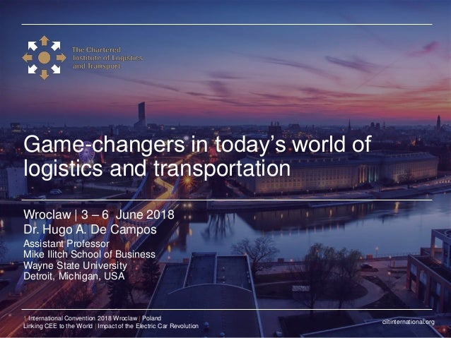 ciltinternational.org 1 International Convention 2018 Wroclaw | Poland Linking CEE to the World | Impact of the Electric C...