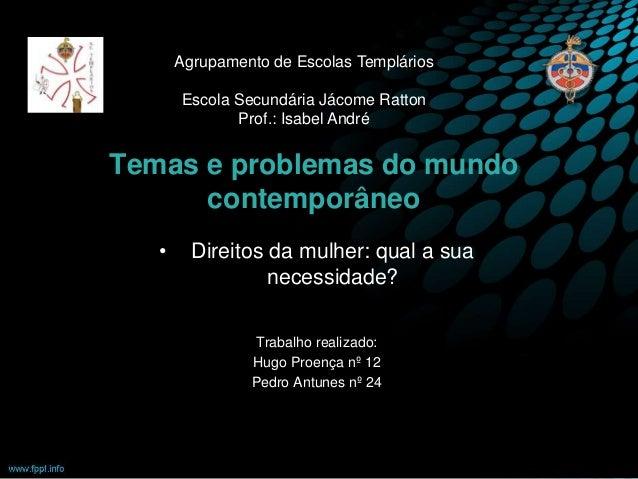 Temas e problemas do mundo contemporâneo • Direitos da mulher: qual a sua necessidade? Trabalho realizado: Hugo Proença nº...