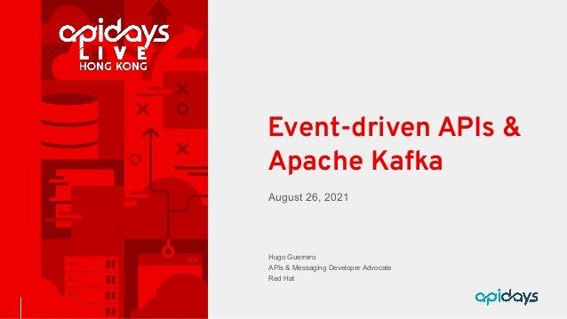 August 26, 2021 Event-driven APIs & Apache Kafka Hugo Guerrero APIs & Messaging Developer Advocate Red Hat