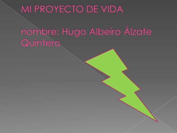 MI PROYECTO DE VIDAnombre: Hugo Albeiro Álzate Quintero<br />