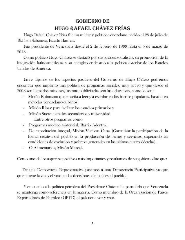 Gobierno de Hugo Rafael Chávez Frías Hugo Rafael Chávez Frías fue un militar y político venezolano nacido el 28 de julio d...