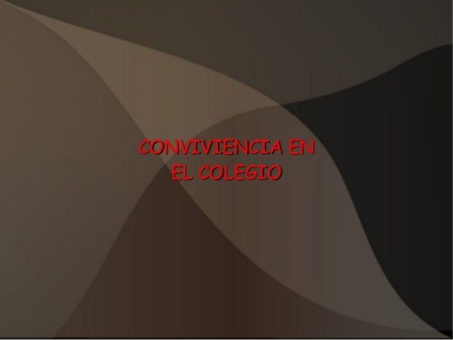 CONVIVIENCIA ENCONVIVIENCIA EN EL COLEGIOEL COLEGIO