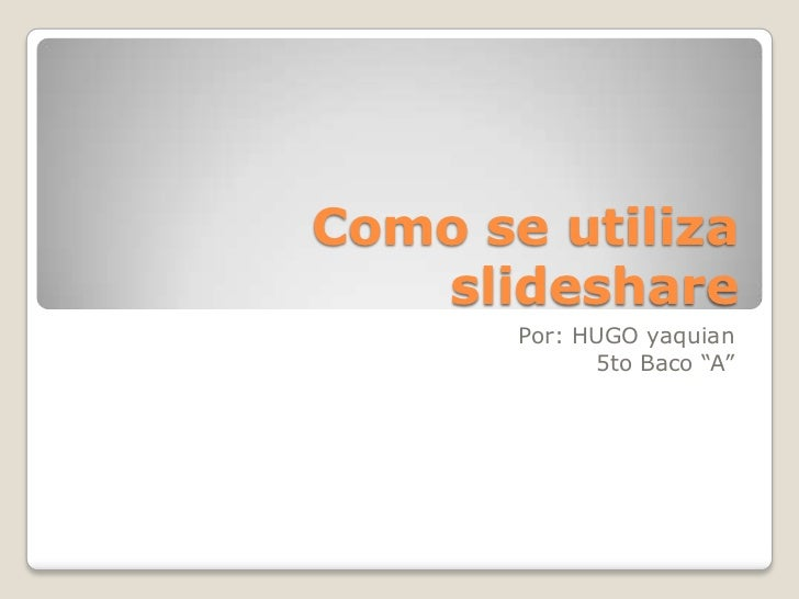 "Como se utiliza slideshare<br />Por: HUGO yaquian <br />5to Baco ""A""<br />"
