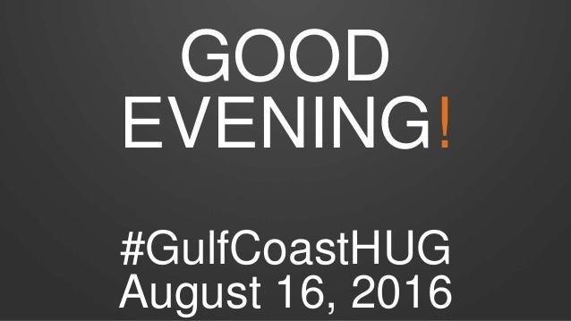 GOOD EVENING! #GulfCoastHUG August 16, 2016