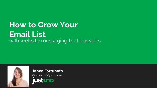 How to Grow Your Email List Jenna Fortunato Director of Operations with website messaging that converts