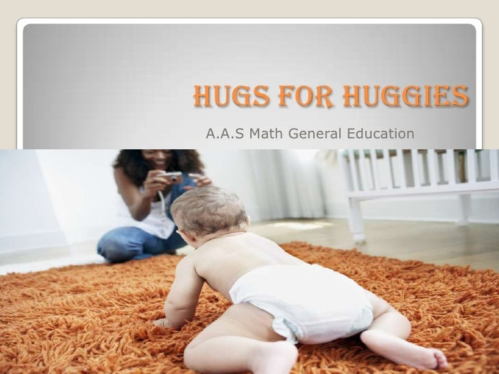 HUGS FOR HUGGIES<br />A.A.S Math General Education<br />