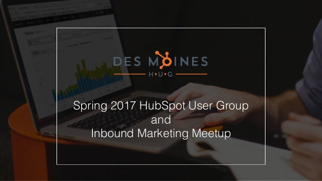 Spring 2017 HubSpot User Group and Inbound Marketing Meetup