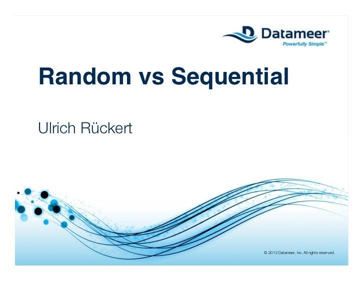 Random vs SequentialUlrich Rückert                  © 2012 Datameer, Inc. All rights reserved.