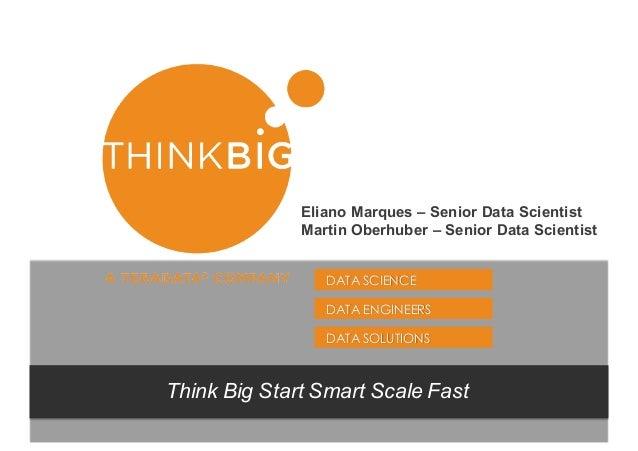 DATA SCIENCE DATA ENGINEERS DATA SOLUTIONS Think&Big&Start&Smart&Scale&Fast Eliano Marques-– Senior-Data-Scientist Martin-...