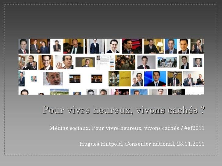 Pour vivre heureux, vivons cachés ? Médias sociaux. Pour vivre heureux, vivons cachés ? #ef2011            Hugues Hiltpold...
