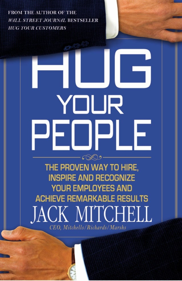 JACK MITCHELLHug Your People The Proven Way to Hire,  Inspire, and Recognize   Your Employees andAchieve Remarkable Results