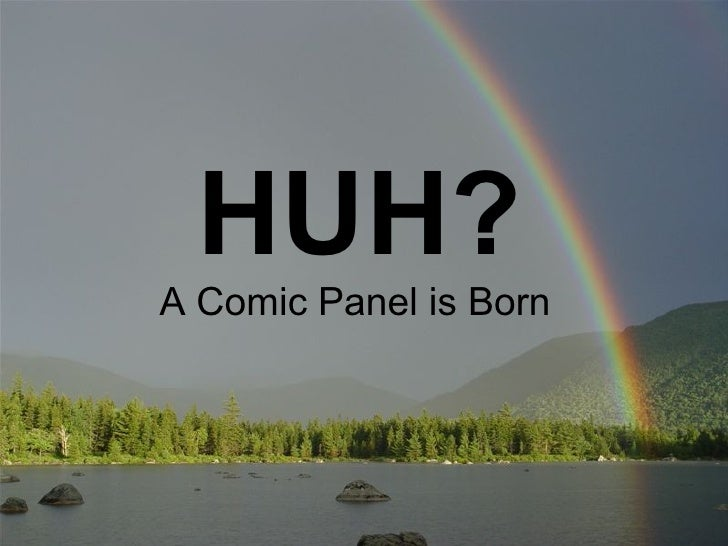 HUH? A Comic Panel is Born