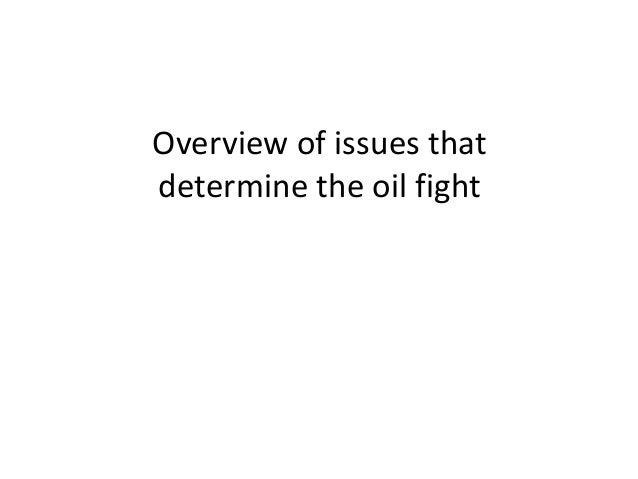 Overview of issues thatdetermine the oil fight