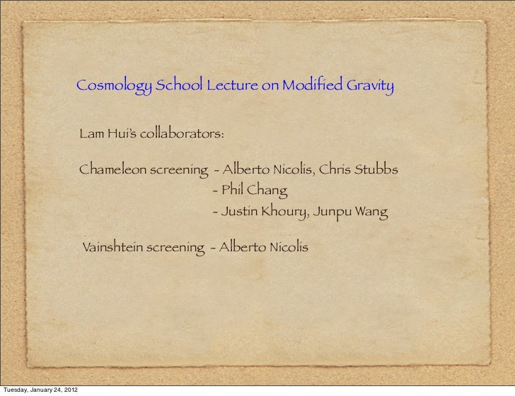 Cosmology School Lecture on Modified Gravity                            Lam Hui's collaborators:                          ...
