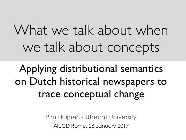 What we talk about when we talk about concepts Applying distributional semantics on Dutch historical newspapers to trace c...