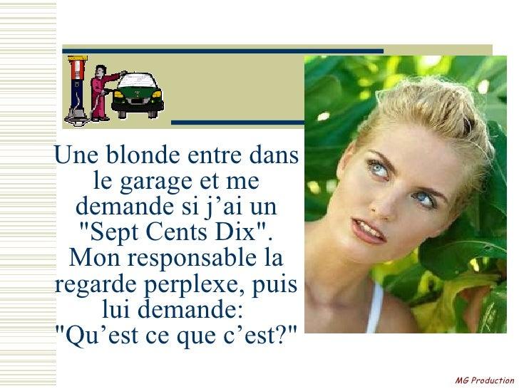 Une blonde entre dans    le garage et me   demande si j'ai un   quot;Sept Cents Dixquot;.  Mon responsable la regarde perp...