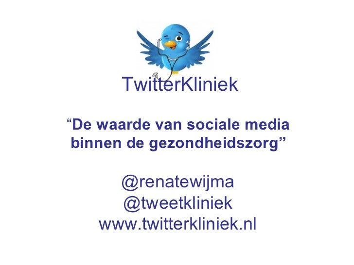 """TwitterKliniek   """"De waarde van sociale media            binnen de gezondheidszorg""""                 @renatewijma  ..."""