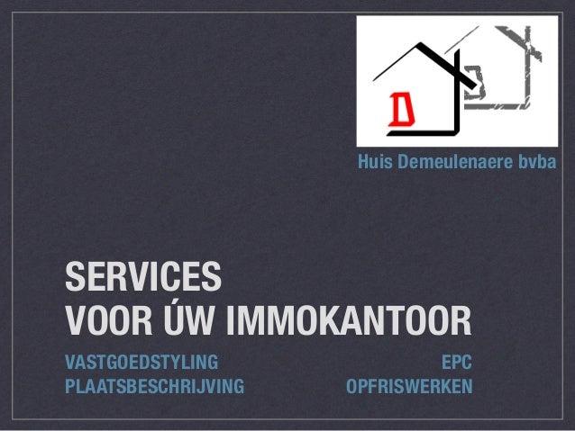 SERVICES VOOR ÚW IMMOKANTOOR VASTGOEDSTYLING EPC PLAATSBESCHRIJVING OPFRISWERKEN Huis Demeulenaere bvba
