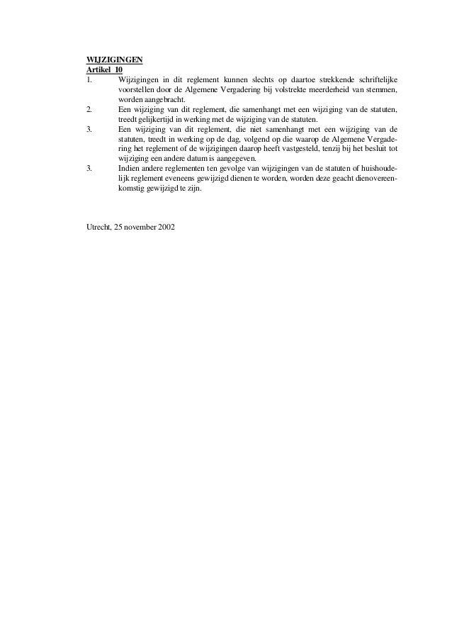 WIJZIGINGEN Artikel 10 1. Wijzigingen in dit reglement kunnen slechts op daartoe strekkende schriftelijke voorstellen door...