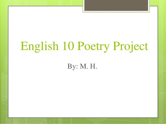 English 10 Poetry Project By: M. H.