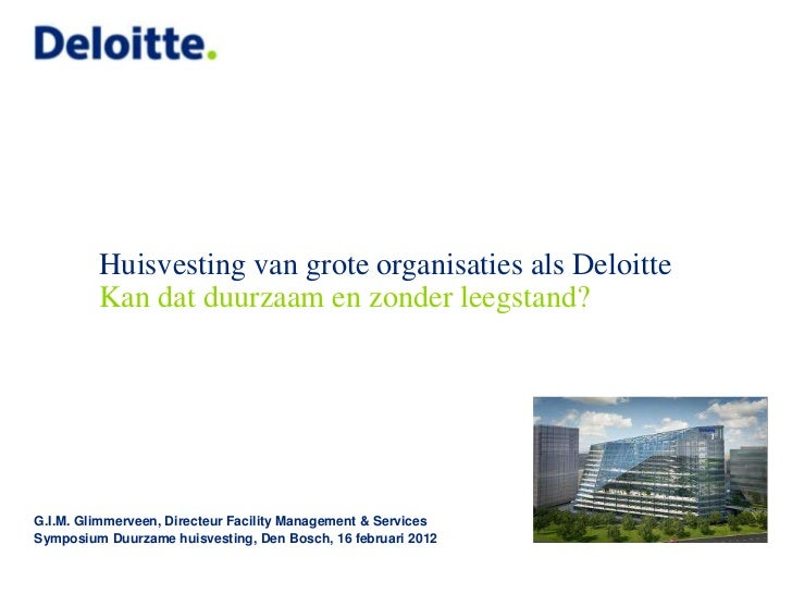 Huisvesting van grote organisaties als Deloitte         Kan dat duurzaam en zonder leegstand?G.I.M. Glimmerveen, Directeur...
