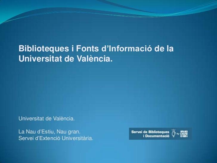 Biblioteques i Fontsd'Informacióde la <br />Universitat de València.<br />Universitat de València.La Naud'Estiu, Nau gran....